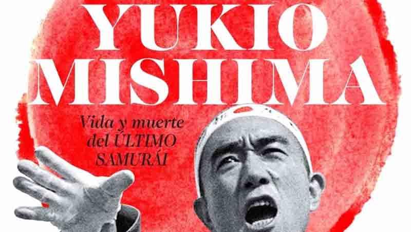 Yukio Mishima: Vida y muerte del último samurái